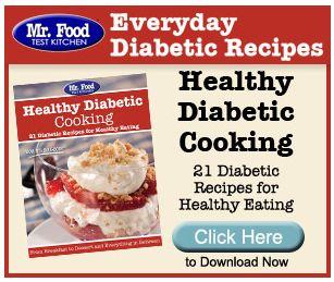 Mr. Food Everyday Diabetic Recipes eNewsletter ~ 21 FREE Recipes!