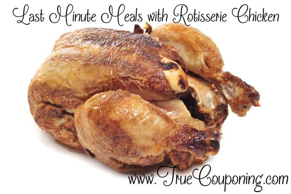 Last Minute Meals with Rotisserie Chicken
