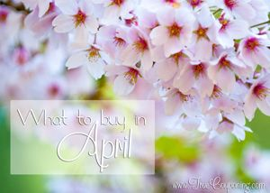 Best Things To Buy In April (and what not to buy)