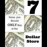 Seven Items You Should ONLY Buy at the Dollar Store