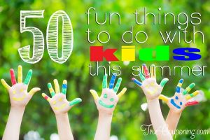 50-Fun-Things-To-Do-With-Kids-This-Summer