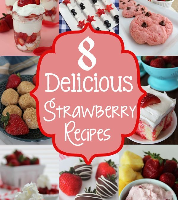 8 Delicious Strawberry Recipes
