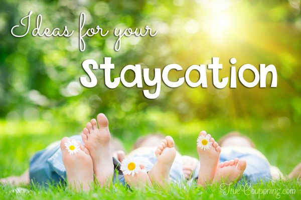 31 STAYcation Ideas to Have More Fun and Spend Less!