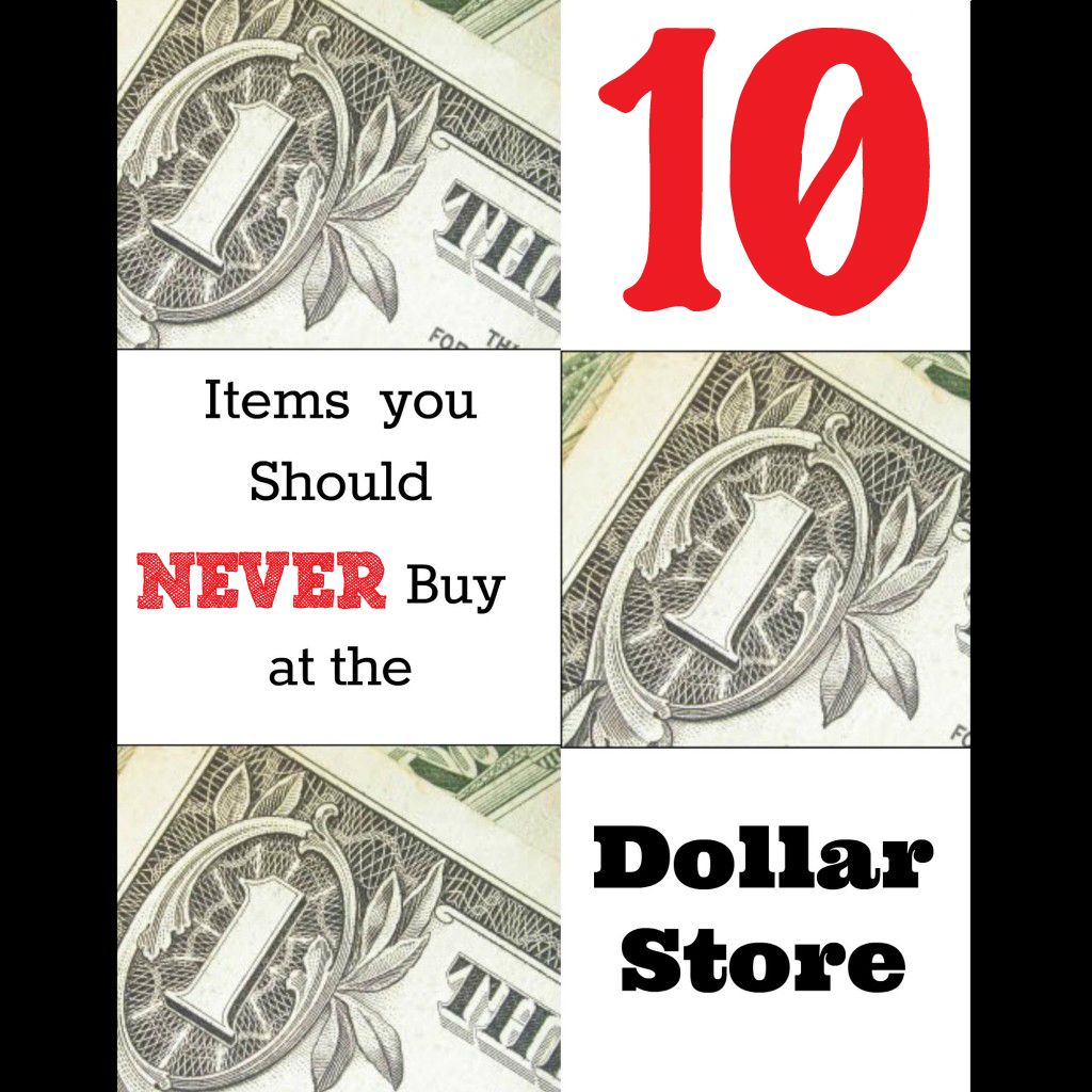 Ten Items You Should NEVER Buy at the Dollar Store
