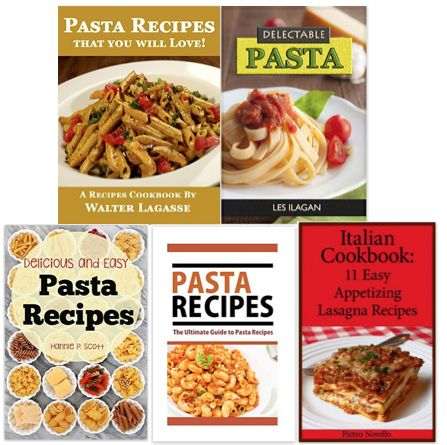5 FREE eBooks:  Delicious Pasta Recipes