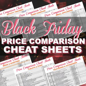 Download Your FREE Black Friday Price Comparison Cheat Sheets To Know Where The Best Deals Are!