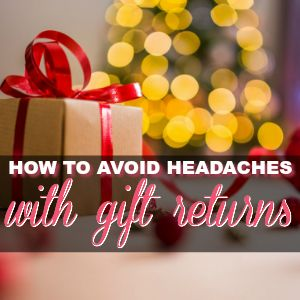 How to Avoid Headaches with Gift Returns