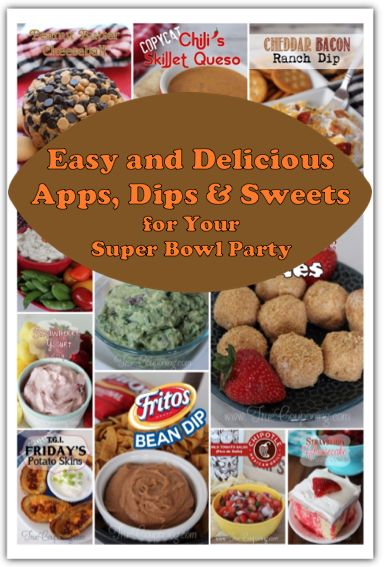 EASY and Delicious Apps, Dips and Sweets for Your Super Bowl Party!