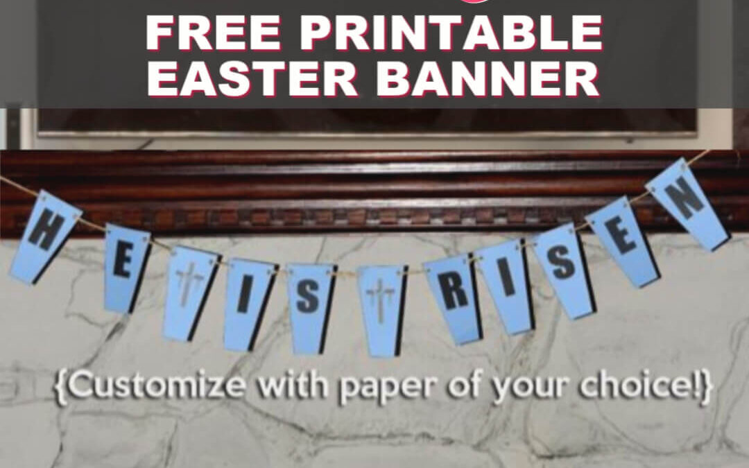 He Is Risen Easter Banner – The Free Printable You Need To Make