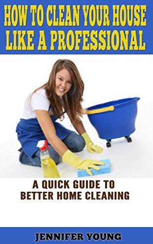 FREE How to Clean Your House Like a Pro eBook!