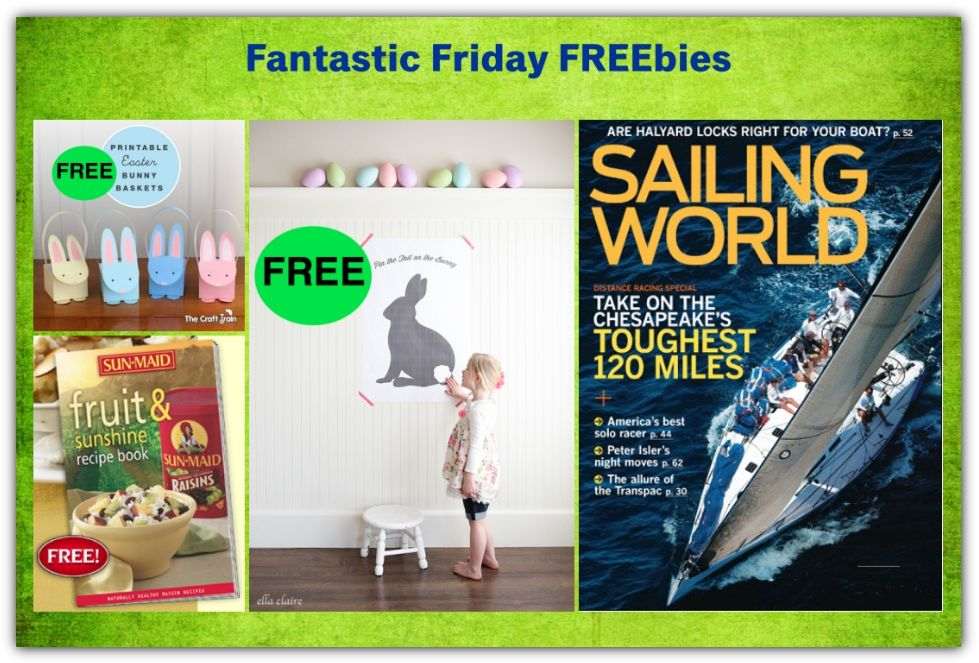 FOUR FREEbies: Pin the Tail on the Bunny Printable, Sunmaid Recipe Book, Printable Easter Baskets and Annual Subscription to Sailing World Magazine!