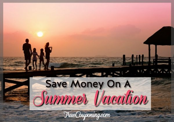 Smart Ways to Save Money On A Summer Vacation!