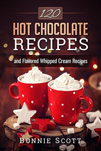 FREE 120 Hot Chocolate Recipes eBook!