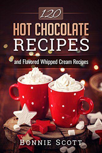 FREE 120 Hot Chocolate Recipes eBook!