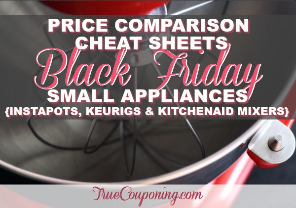 2017 Black Friday Best Small Appliances (Including Instapot, Keurigs & KitchenAid Mixers) Deals {FREE Price Comparison Cheat Sheet}