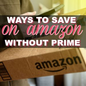 Ways To Save Money When Shopping On Amazon {Without A Prime Membership}