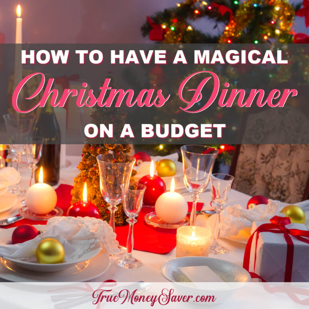 How To Have A Magical Christmas Dinner On A Budget