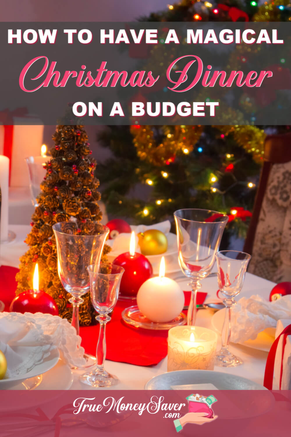 Keep your Christmas dinner on a budget with these great tips! Just follow these budget Christmas dinner ideas and cheap holiday dinner ideas to stay on budget! Plus, I\'ve got some great tips for keeping it a magical dinner with more cheap Christmas dinner menu ideas! #truemoneysaver #christmas  #christmasdinner  #budget  #budgeting #frugalmeals #frugal #frugalmealideas #christmasdinneronabudget #dinneronabudget #budgetdinner