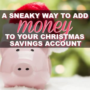 A Sneaky Way To Grow Your Christmas Savings Account