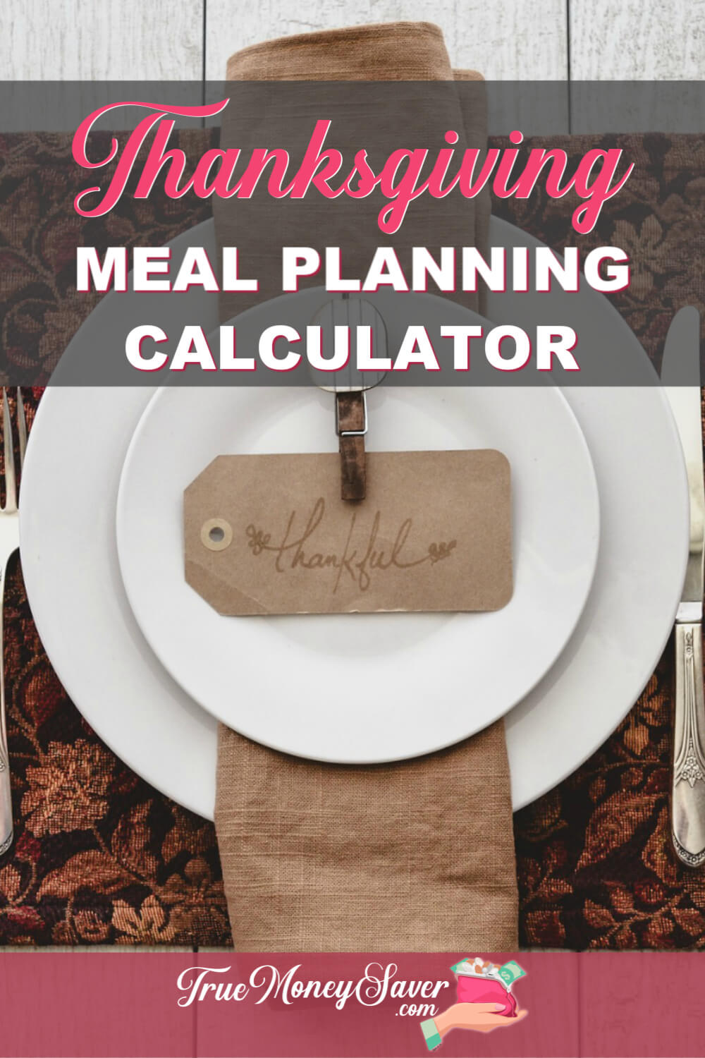 Do you need help with your Thanksgiving dinner? I\'ll show you how to plan for Thanksgiving dinner with this Thanksgiving dinner calculator! It\'s kind of like a Thanksgiving dinner cheat sheet! This Thanksgiving meal planner you\'ll love to use each year! #truemoneysaver  #thanksgiving  #thanksgivingdinner #thanksgivingmeal #mealcalculator #cheatsheet #thanksgivingfeast #howmuchfooddoineed #partytime #dinnercalculator