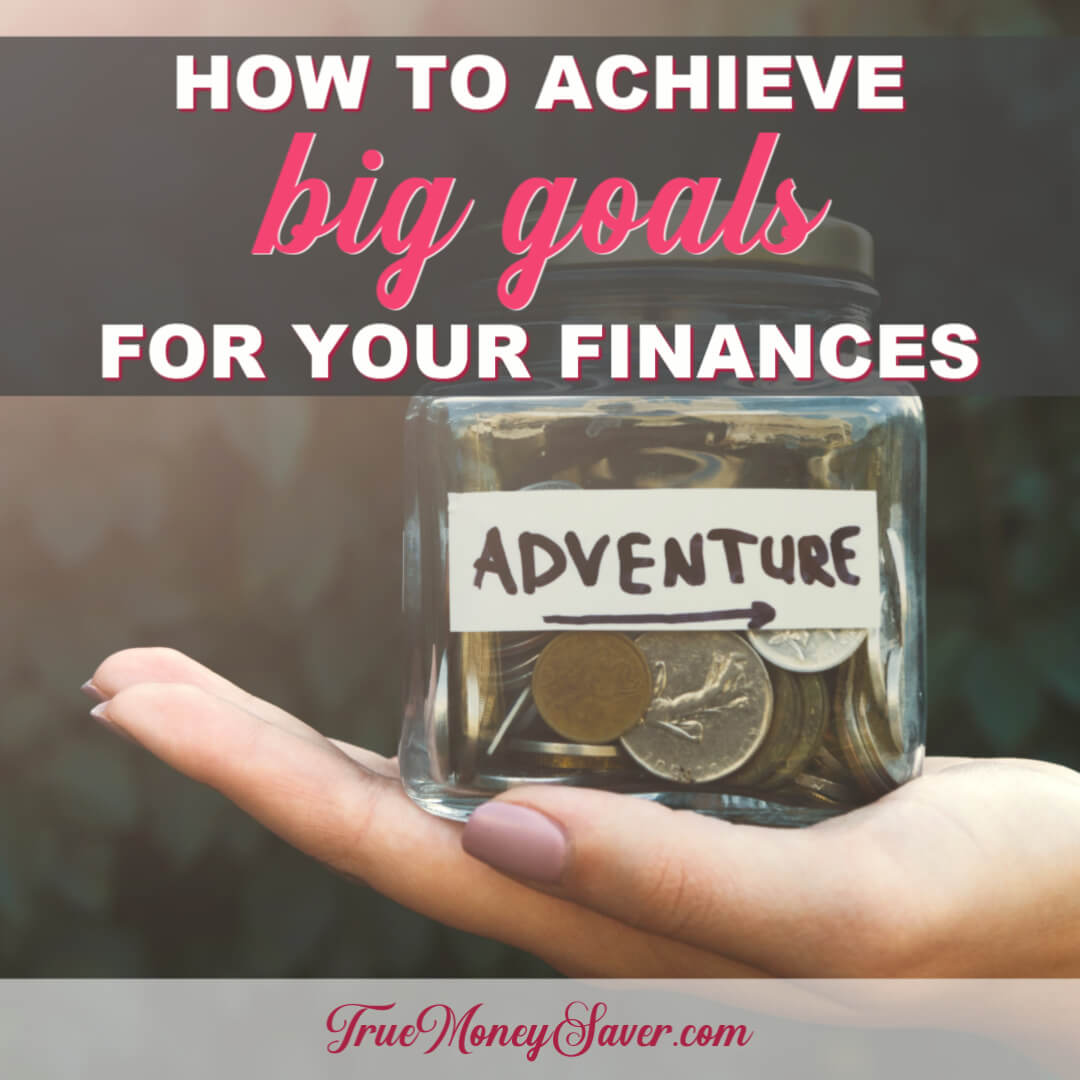 How To Achieve Big Goals For Your Finances This Year