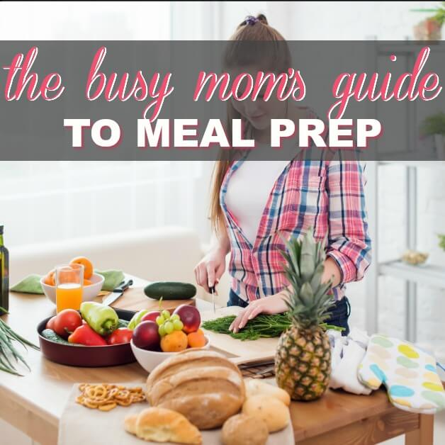 The Busy Mom's Guide To Meal Prep