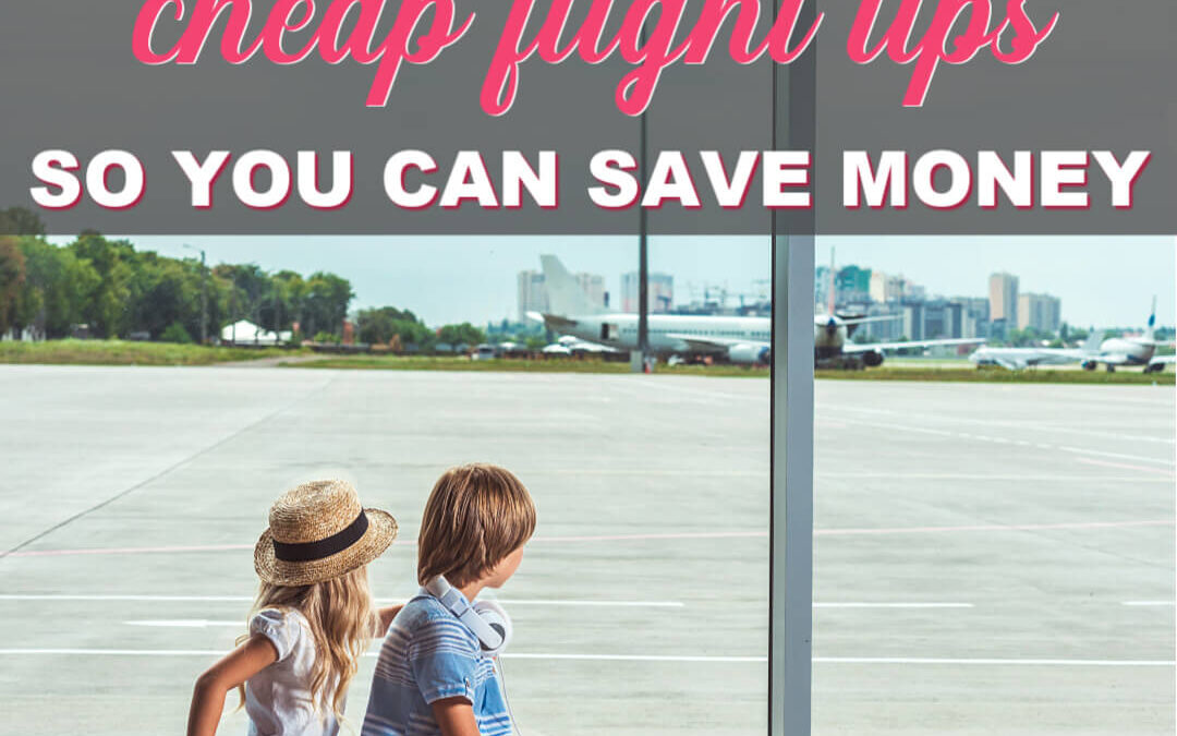 The Best Cheap Flight Tips So You Can Save More Money