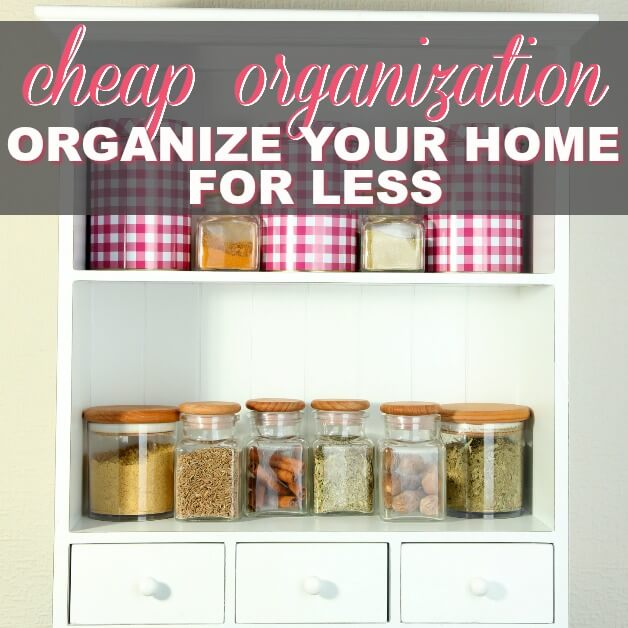 Cheap Organization (Organize Your Home For Less)