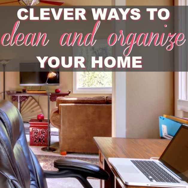 Clever Ways To Clean And Organize Your Home