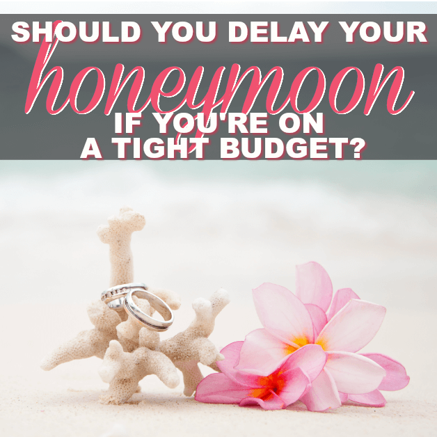 Should You Delay Your Honeymoon If You're On A Tight Budget