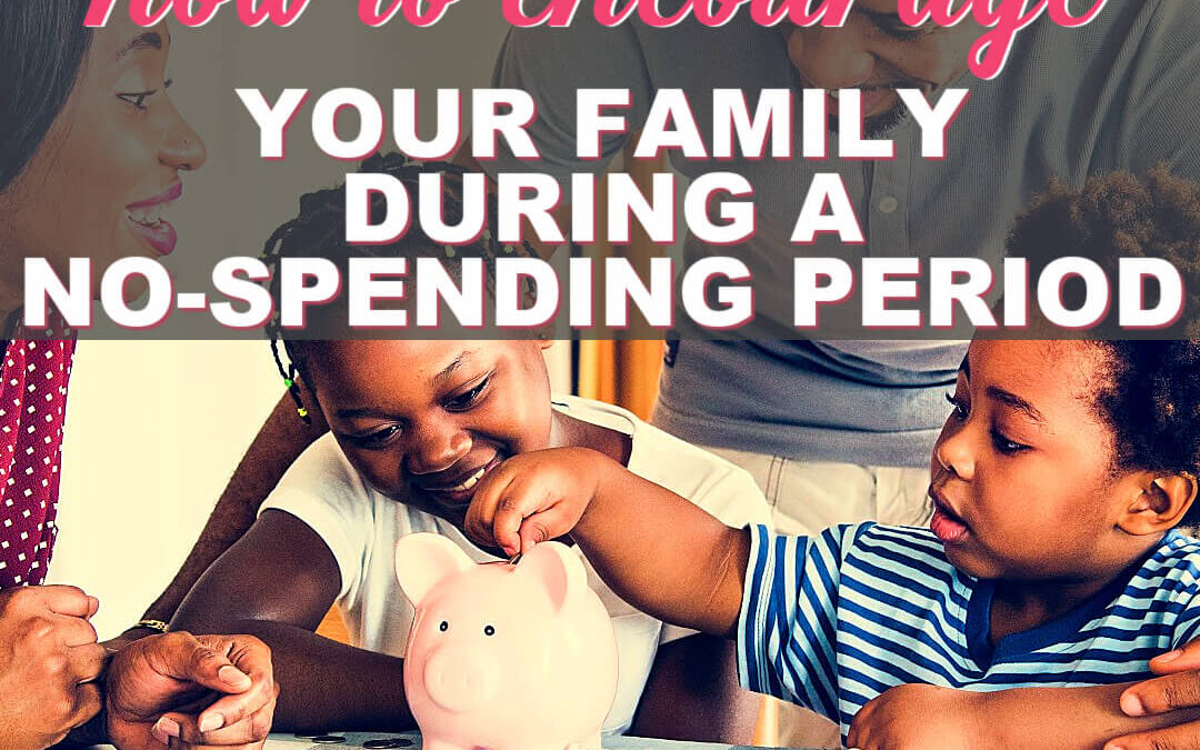 How To Encourage Your Family During A No-Spending Period