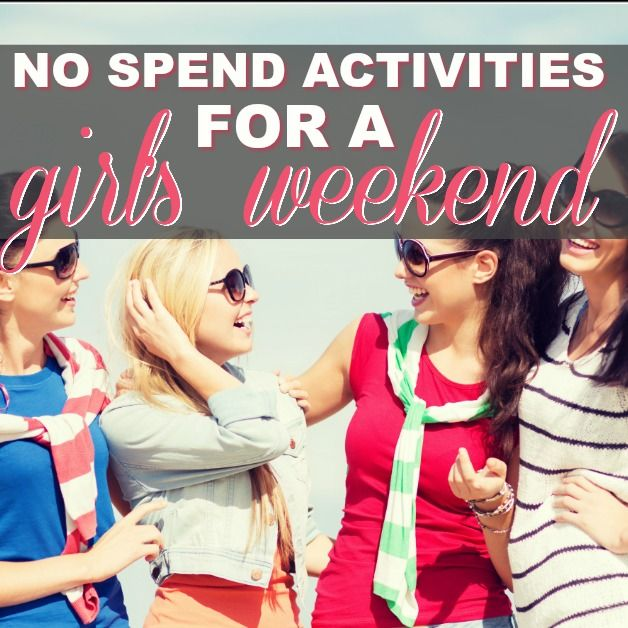 No Spend Activities For Girl's Weekend