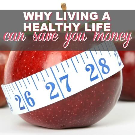 Why Living A Healthy Life Can Save You Money