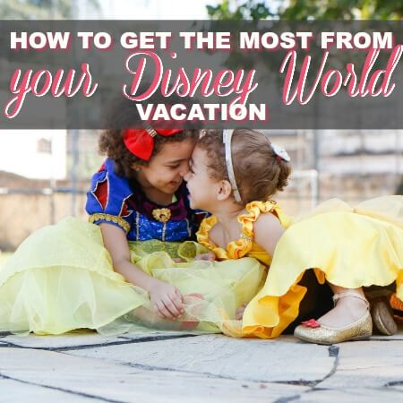 How To Get The Most From Your Walt Disney World Vacation