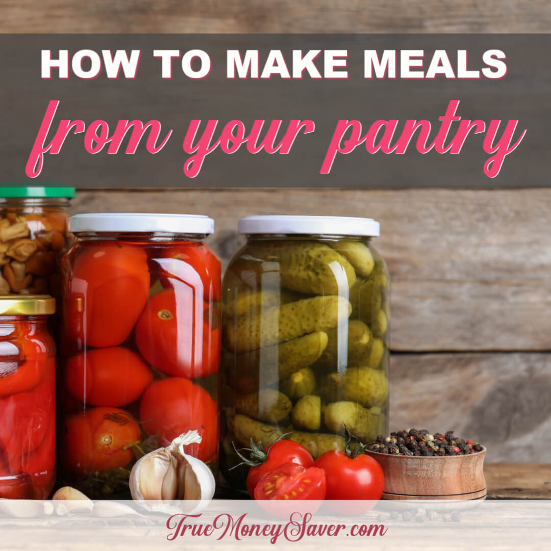 How To Make Meals From The Pantry You