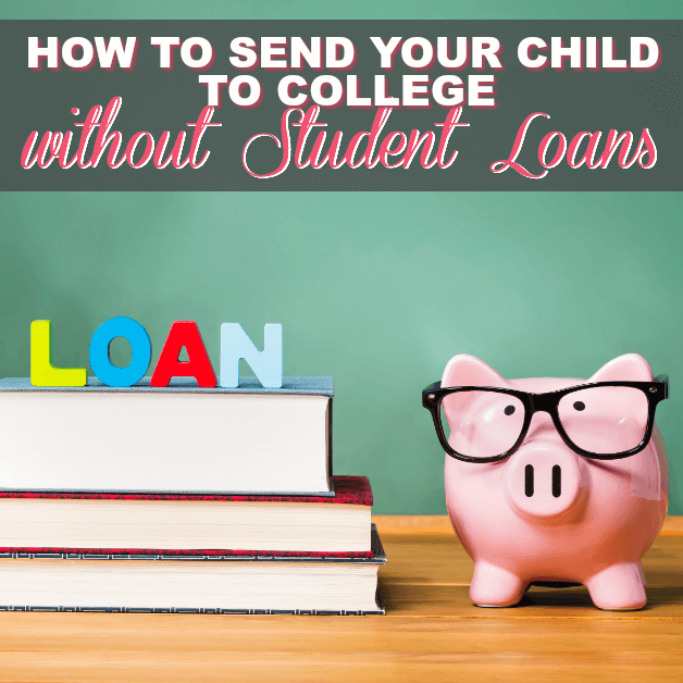 How To Send Your Child To College Without Student Loans
