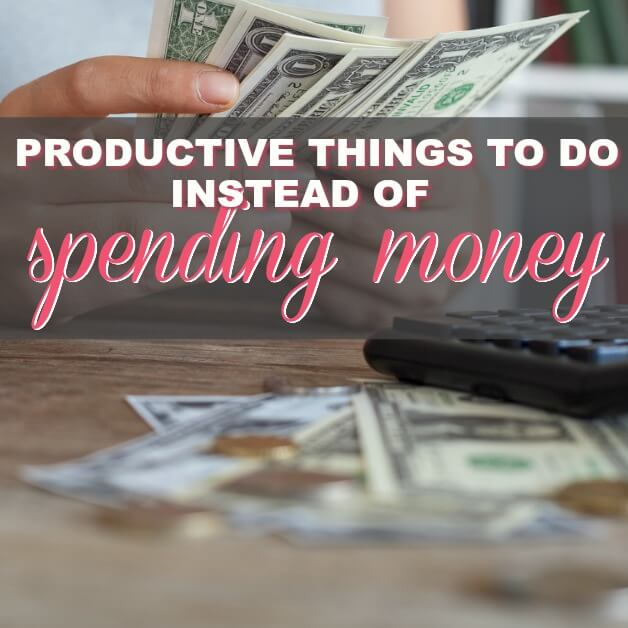 Productive Things To Do Instead Of Spending Money