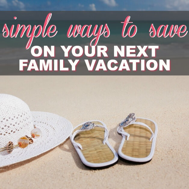 Simple Ways To Save On Your Next Family Vacation