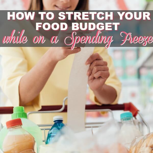 How to Stretch Your Food Budget While You're On A Spending Freeze