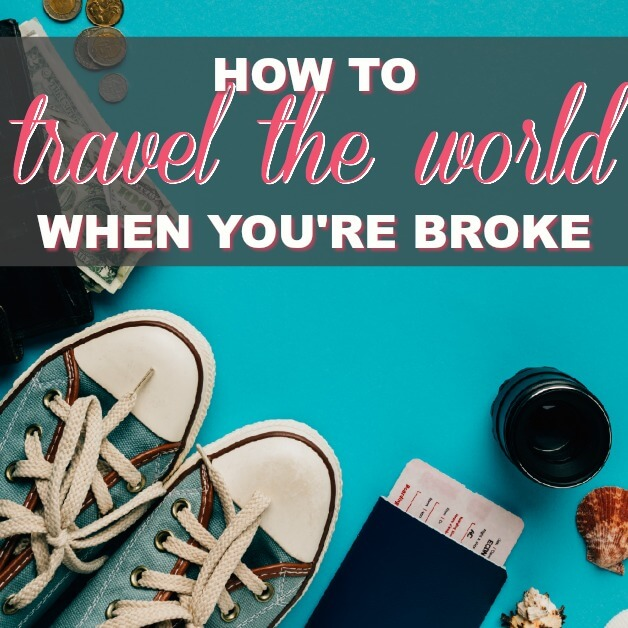 How To Travel The World Even When You're Broke