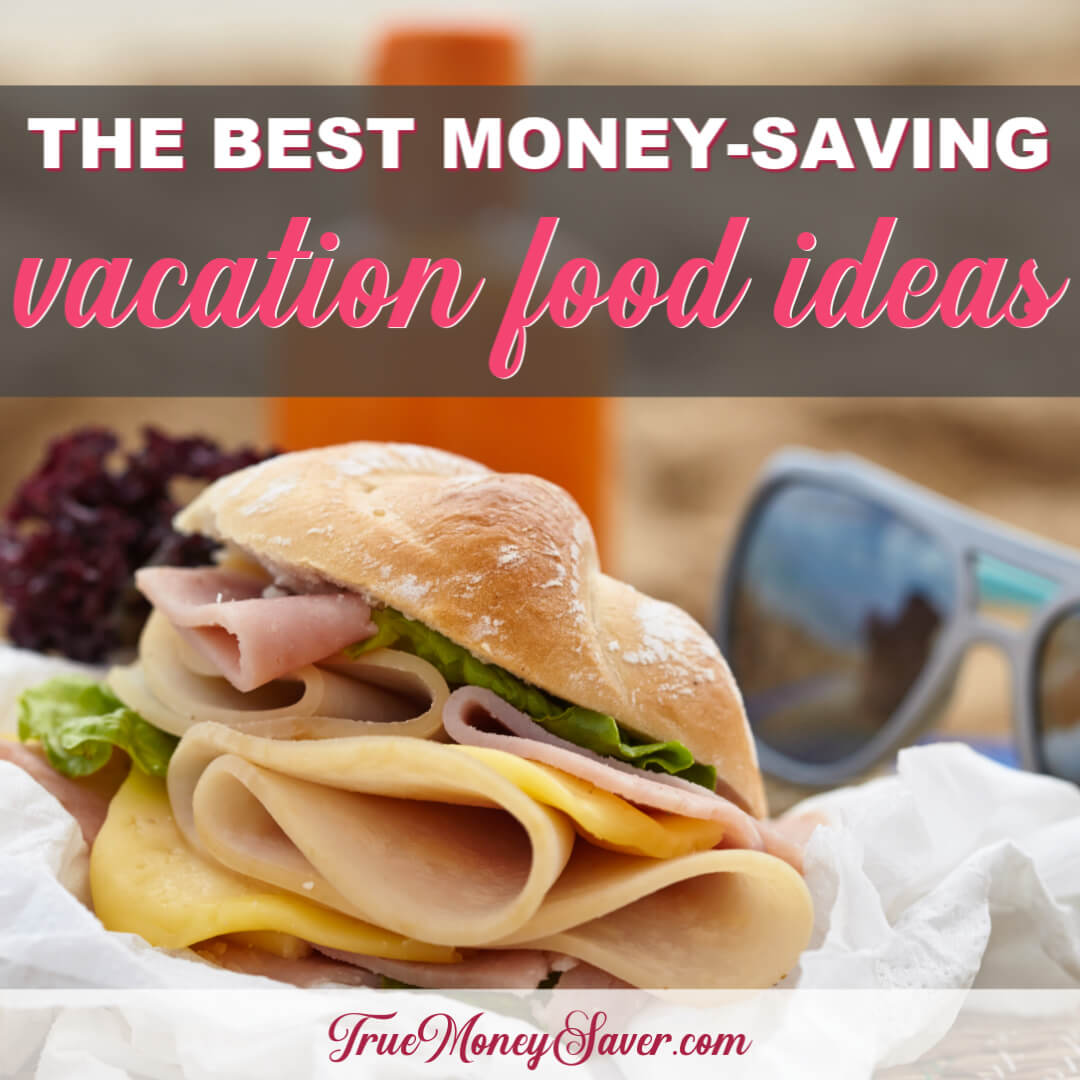 The Best Vacation Food Ideas To Save You More Money