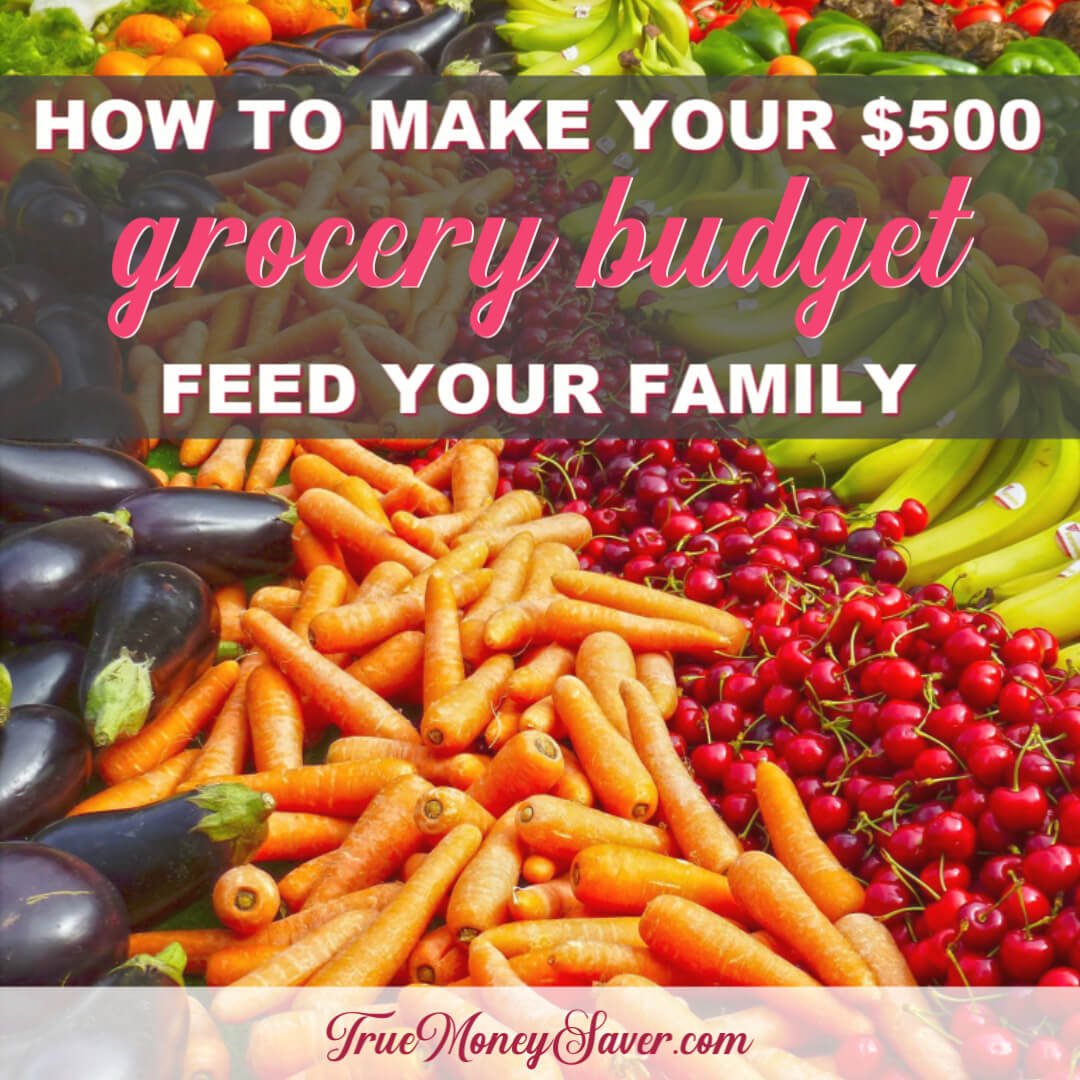 How To Make Your $500 Grocery Budget Feed Your Family