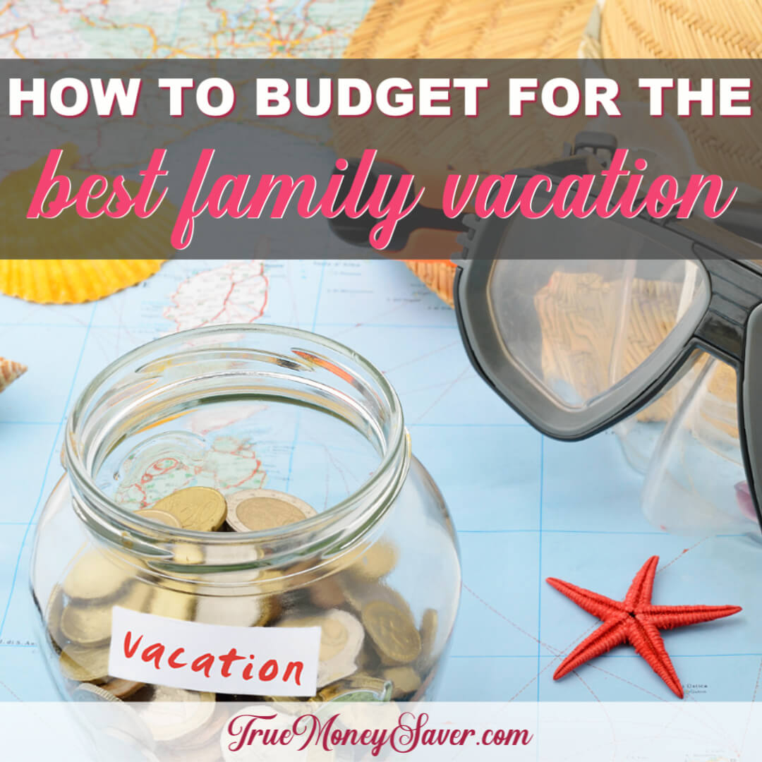 How To Budget For The Best Family Vacation