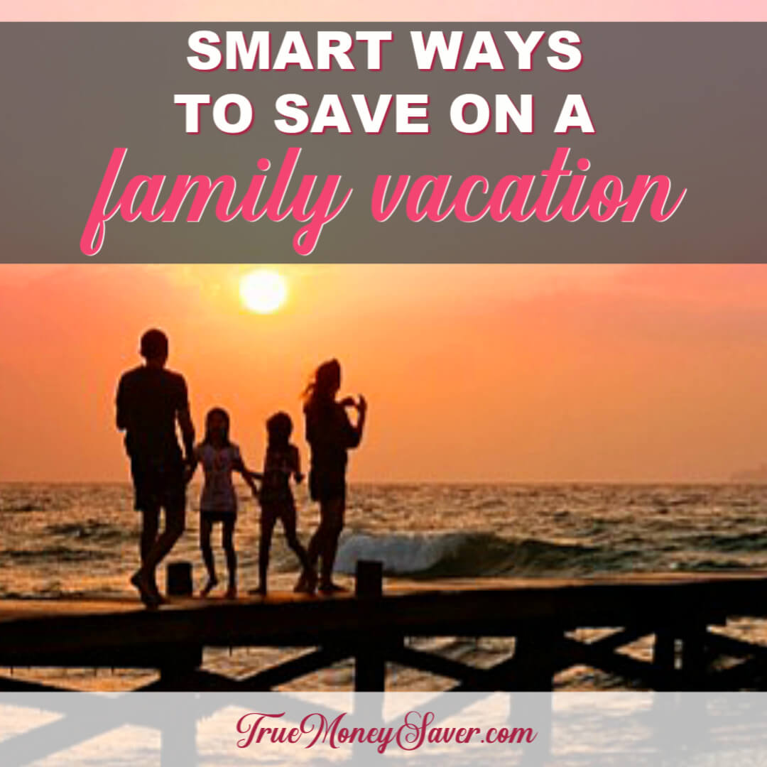 Smart Ways To Save Money On A Family Vacation