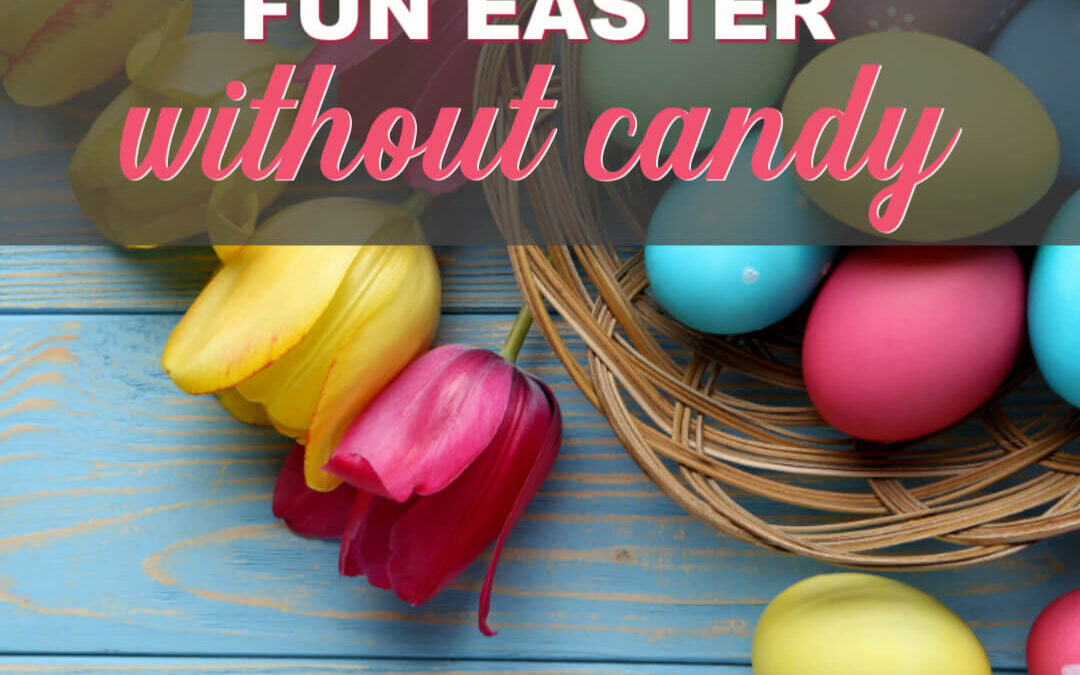 How To Plan A Fun Easter Without Candy