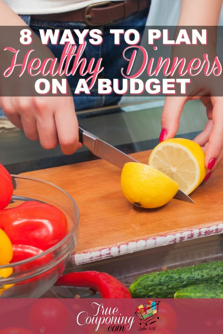 We know feeding your family healthy meals on a budget can be a challenge. Here\'s 8 tips for staying on budget when planning a healthy dinner every day. #healthyeating #savingmoney #debtfree #mealplanning #mealplans #mealprep #truecouponing