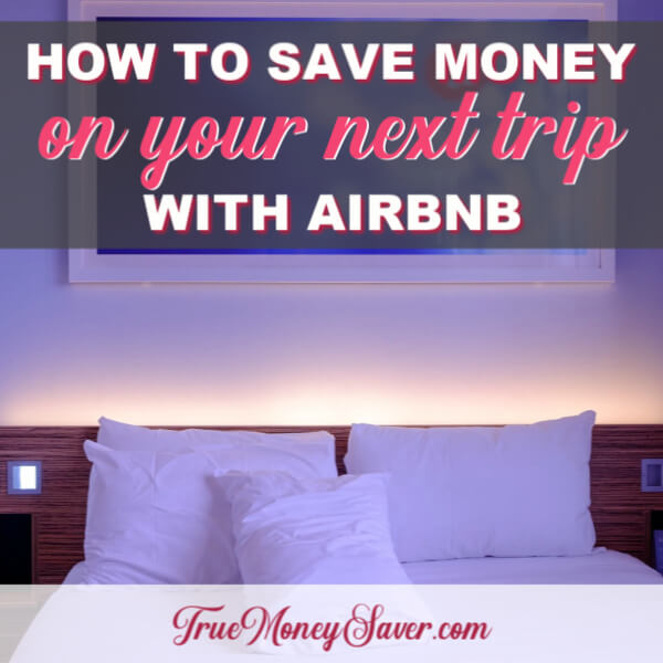 How To Save Money On Your Next Trip With Airbnb