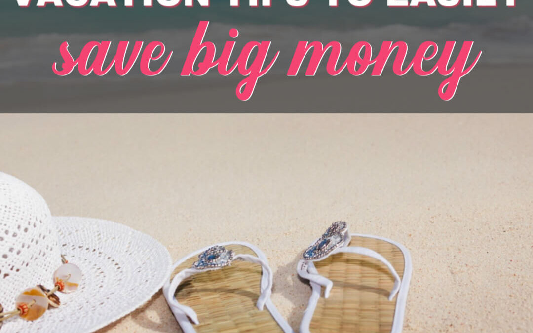 The Best Family Vacation Tips To Easily Save Big Money