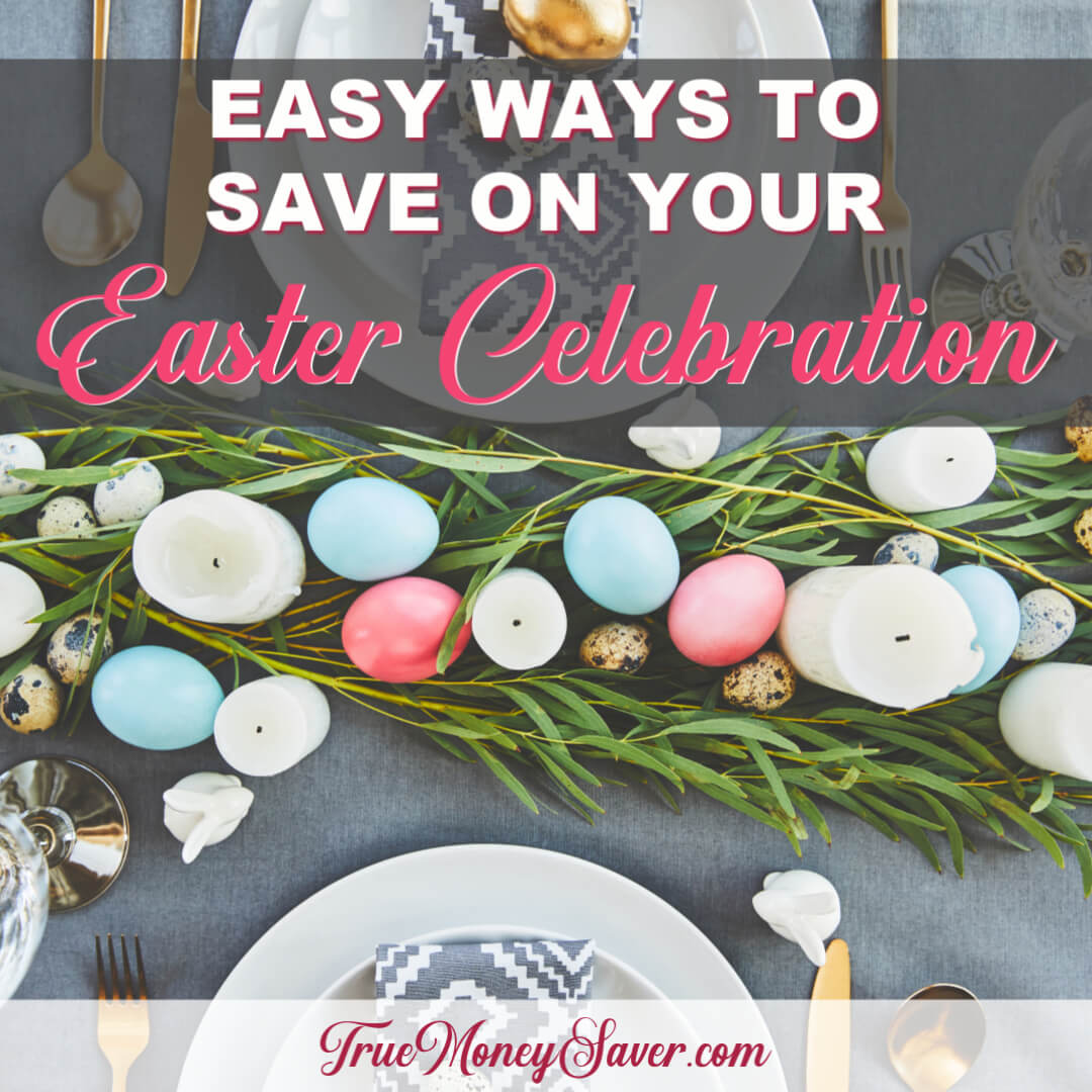 Five Really Easy Ways To Save On Your Easter Festivities