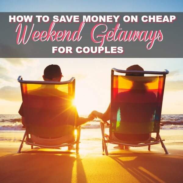 How To Save Money On Cheap Weekend Getaways For Couples